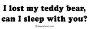 I lost my teddy bear, can I sleep with you?