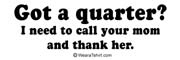 Got a quarter? I need to call and thank your mom.
