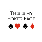 This is my poker face