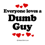 Everyone loves a dumb guy