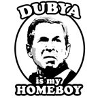 Dubya is my homeboy