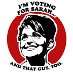 I'm voting for Sarah Palin and that guy