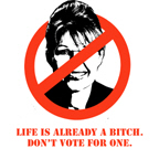 ANTI-PALIN / Life is already a bitch. Don't vote f