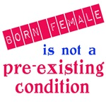 Born Female is Not a Pre Existing Condition