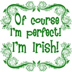 Of Course I'm Perfect - I'm Irish!