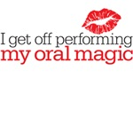 I get off performing my oral magic