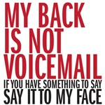 My back is not a voicemail
