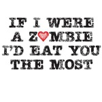 If I were a zombie I'd eat you the most