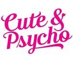 Cute & Psycho