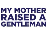 My mother raised a gentleman