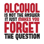 Alcohol is not the answer