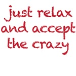 Just relax and accept the crazy