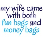 my wife came with both fun bags and money bags