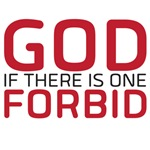 God (if there is one) Forbid