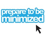 Prepare to be minimized