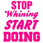 Stop Whining Start Doing