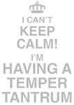 I Can't Keep Calm I'm Having A Temper Tantrum