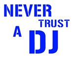 Never Trust A DJ