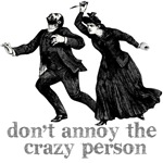 Don't Annoy The Crazy Person