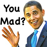 Obama Asks, Are you Mad?