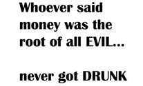 Money Ain't the Root of all Evil