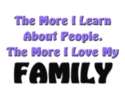 More I Learn About People, more I love my family