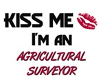Kiss Me I'm a AGRICULTURAL SURVEYOR