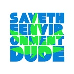 Save The Environment... Dude