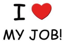I LOVE MY JOB!