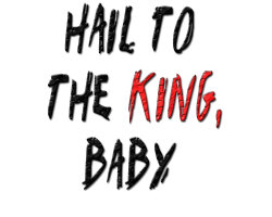 Hail to the King Baby!