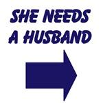SHE NEEDS A HUSBAND