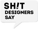 Sh!t Designers Say