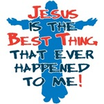Jesus the Best Thing T-Shirts and Gifts