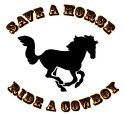 Save A Horse. Ride A Cowboy!