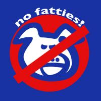 No Fatties!