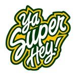 Ya Super Hey! (white)