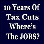 10 Years of Tax Cuts Where's the JOBS