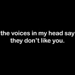 Voices don't like you.