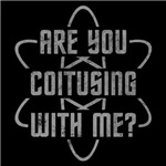 Are You Coitusing With Me?