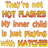 They're not hot flashes...
