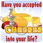 Have you accepted cheeses into your life?