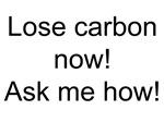 lose carbon now