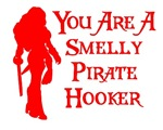 YOU ARE A SMELLY PIRATE HOOKER T SHIRT