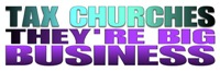 Tax churches the're big business.