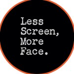 Less Screen, More Face