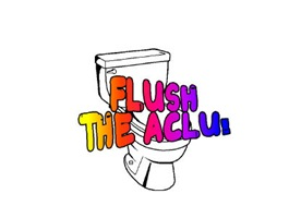 FLUSH THE ACLU
