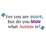 You are aware, but do you know what Autism is?
