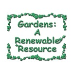 Gardens Are A Renewable Resource