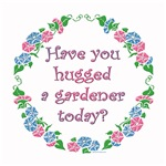 Have You Hugged A Gardener Today?