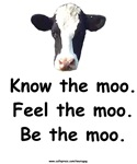 Know the Moo, Feel the Moo, Be the Moo. | Weird Farmgirl T-shirts & Unusual Gifts